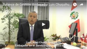 Balance de Gestión. Embajador Luis Chuquihuara, Jefe de Misión del Perú en la Confederación Suiza y el Principado de Liechtenstein 2013-2016